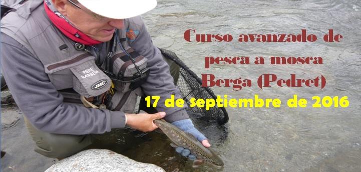 Curso avanzado de pesca a mosca en Berga (Pedret) 17 de Septiembre de2016
